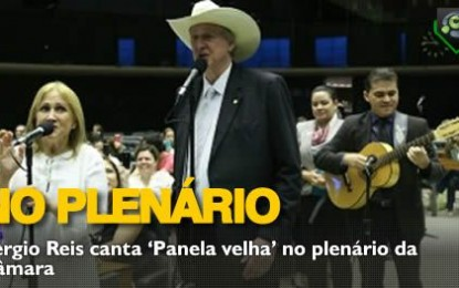 VEJA O VÍDEO– Deputado Sérgio Reis canta no plenário da Câmara